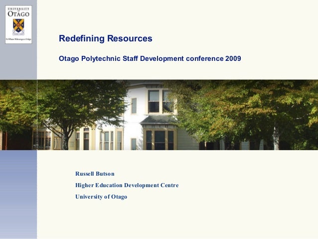 Redefining Resources Otago Polytechnic Staff Development conference 2009 Russell Butson Higher Education Development Centr...