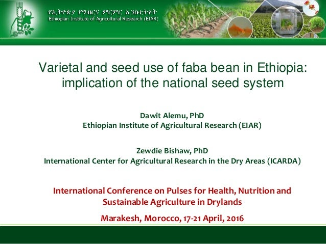 Varietal and seed use of faba bean in Ethiopia: implication of the national seed system Dawit Alemu, PhD Ethiopian Institu...