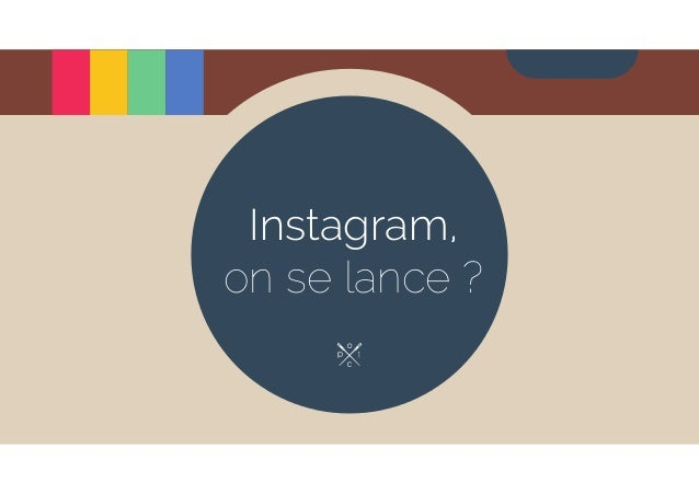 Instagram,  on se lance ?