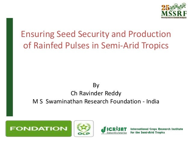 Ensuring Seed Security and Production of Rainfed Pulses in Semi-Arid Tropics By Ch Ravinder Reddy M S Swaminathan Research...