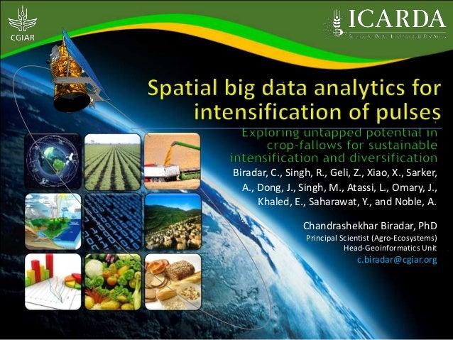 Chandrashekhar Biradar, PhD Principal Scientist (Agro-Ecosystems) Head-Geoinformatics Unit c.biradar@cgiar.org Biradar, C....