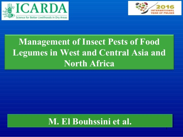 1 Management of Insect Pests of Food Legumes in West and Central Asia and North Africa M. El Bouhssini et al.M. El Bouhssi...