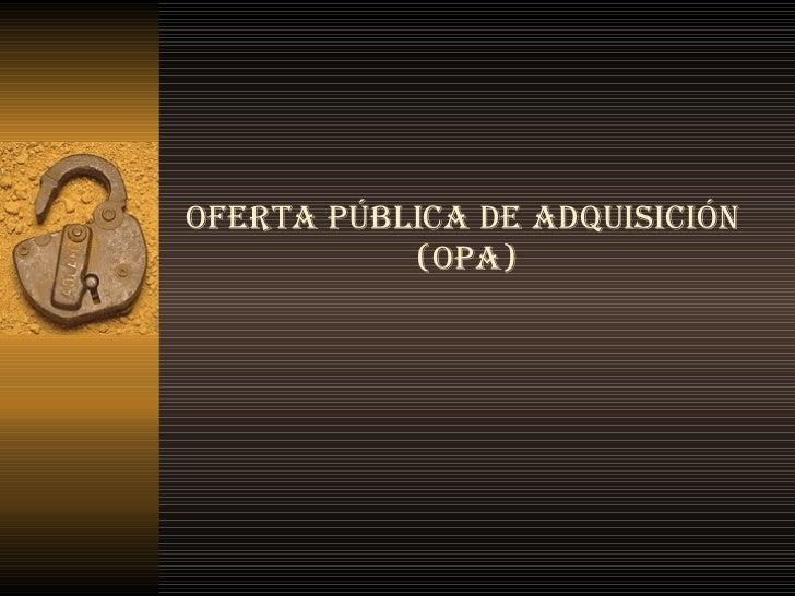 OFERTA PÚBLICA DE ADQUISICIÓN  (OPA)