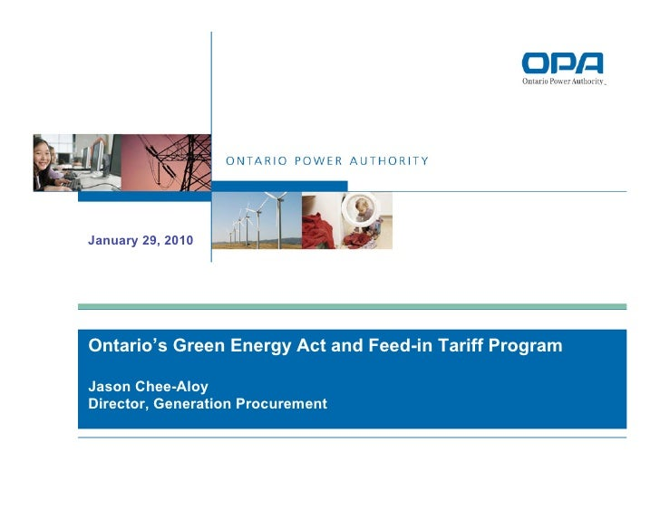 January 29, 2010     Ontario's Green Energy Act and Feed-in Tariff Program  Jason Chee-Aloy Director, Generation Procureme...