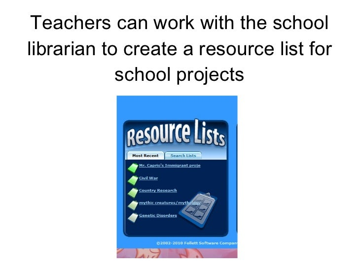 Teachers can work with the school librarian to create a resource list for school projects