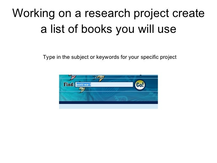 Working on a research project create a list of books you will use Type in the subject or keywords for your specific project
