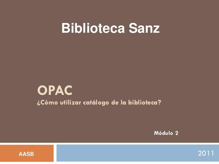 Biblioteca Sanz       OPAC       ¿Cómo utilizar catálogo de la biblioteca?                                             Mód...