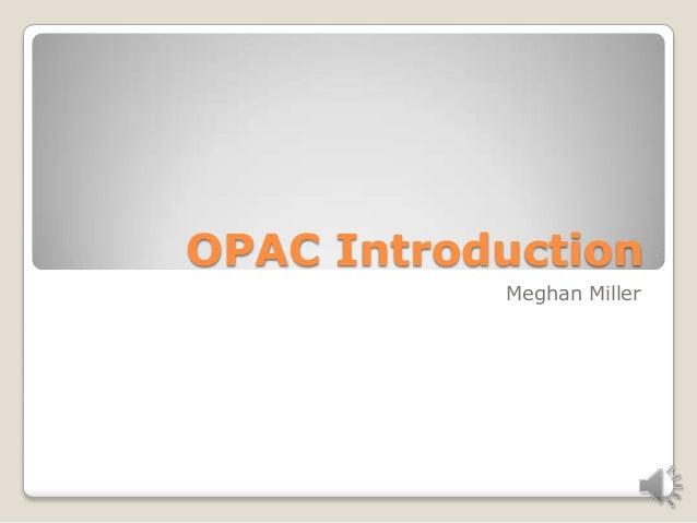 OPAC Introduction Meghan Miller