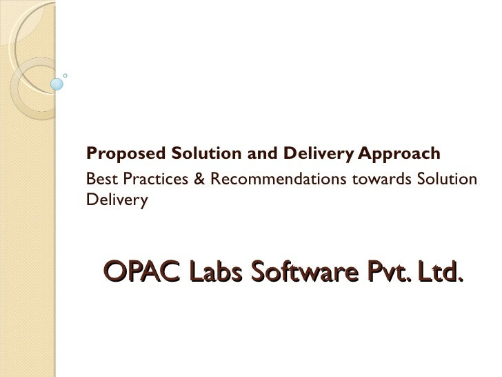 OPAC Labs Software Pvt. Ltd. Proposed Solution and Delivery Approach Best Practices & Recommendations towards Solution Del...