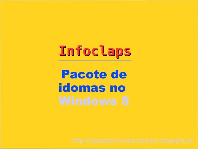 Infoclaps Pacote deidomas noWindows 8 http://lojasdeinformaticaonline.blogspot.pt/