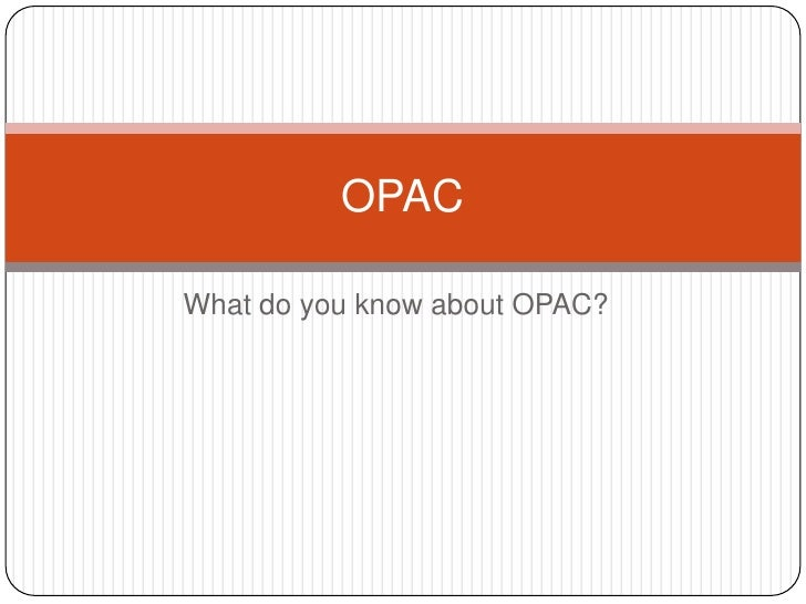What do you know about OPAC?<br />OPAC<br />