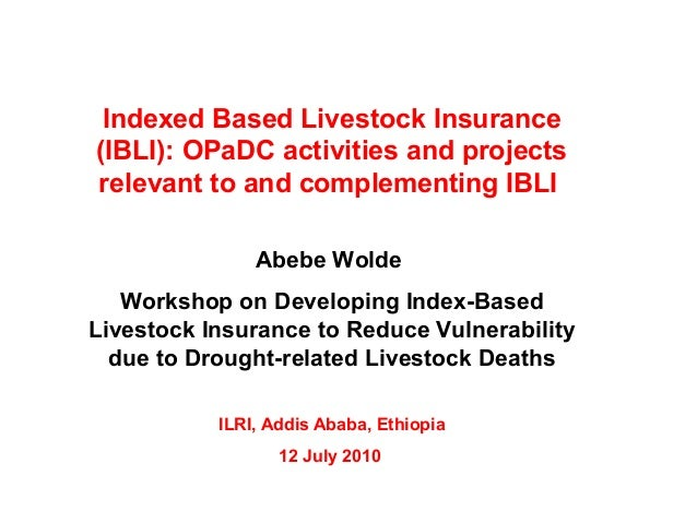 Indexed Based Livestock Insurance (IBLI): OPaDC activities and projects relevant to and complementing IBLI Abebe Wolde Wor...