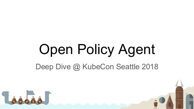 Open Policy Agent Deep Dive @ KubeCon Seattle 2018