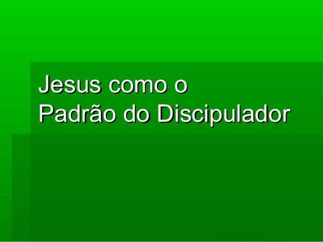 Jesus como o Padrão do Discipulador
