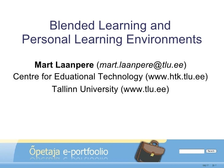 Blended Learning and  Personal Learning Environments Mart Laanpere  ( [email_address] ) Centre for Eduational Technology (...