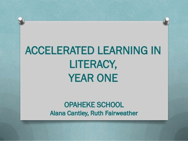 ACCELERATED LEARNING IN LITERACY, YEAR ONE OPAHEKE SCHOOL Alana Cantley, Ruth Fairweather
