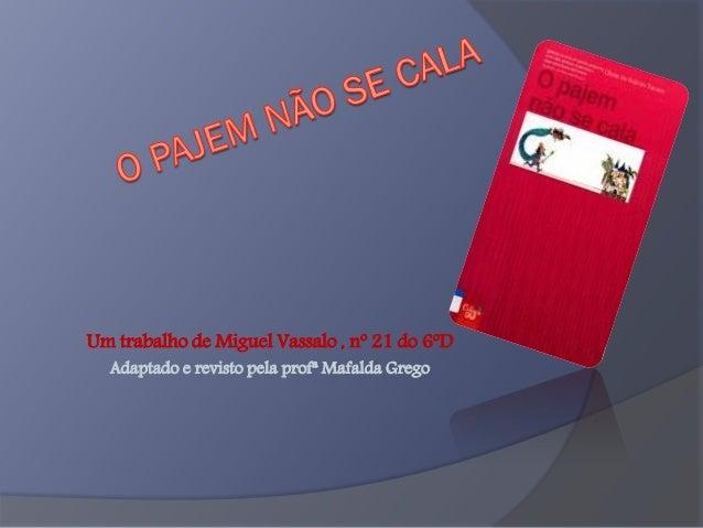 Um trabalho de Miguel Vassalo , nº 21 do 6ºD Adaptado e revisto pela profª Mafalda Grego