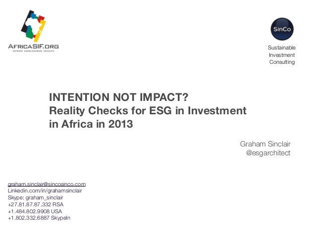 Sustainable Investment Consulting  INTENTION NOT IMPACT? Reality Checks for ESG in Investment in Africa in 2013 Graham Sin...