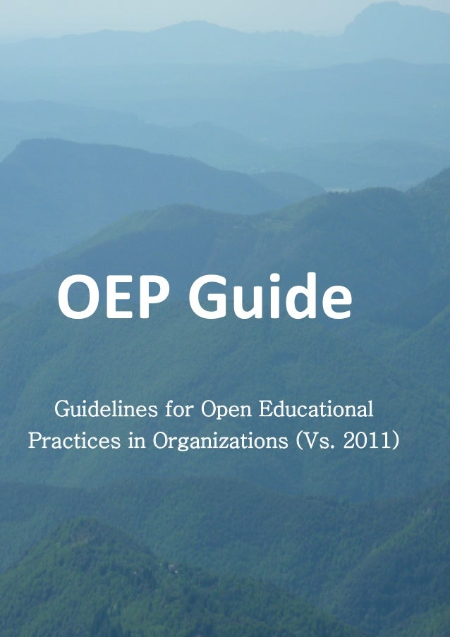 Open Educational Quality Initiative ::: OPAL ::: www.oer-quality.org  1  OEP Guide  Guidelines for Open Educational Practi...