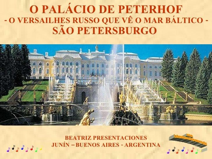 O PALÁCIO DE PETERHOF - O VERSAILHES RUSSO QUE VÊ O MAR BÁLTICO - SÃO PETERSBURGO  BEATRIZ PRESENTACIONES JUNÍN – BUENOS A...