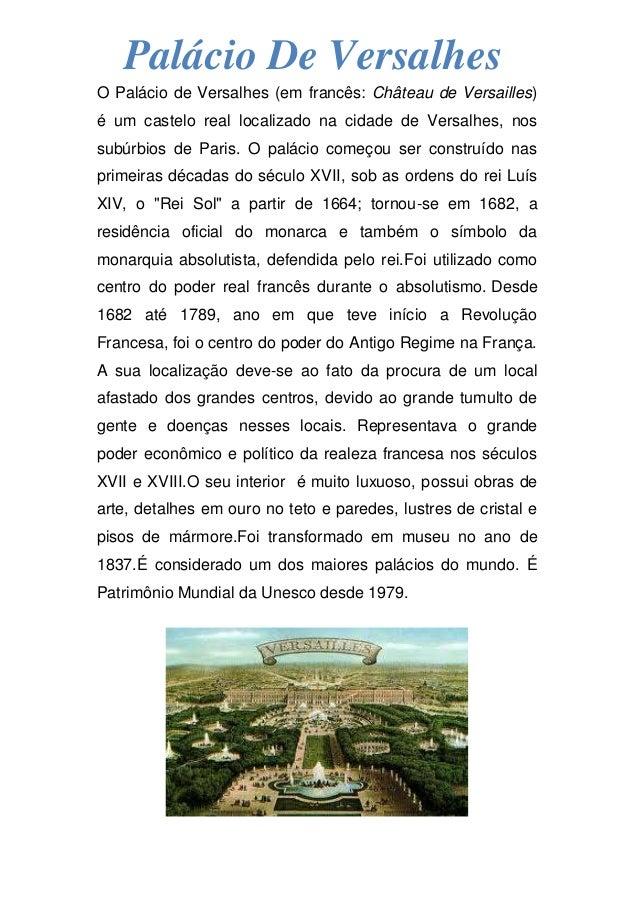 O Palácio de Versalhes (em francês: Château de Versailles) é um castelo real localizado na cidade de Versalhes, nos subúrb...