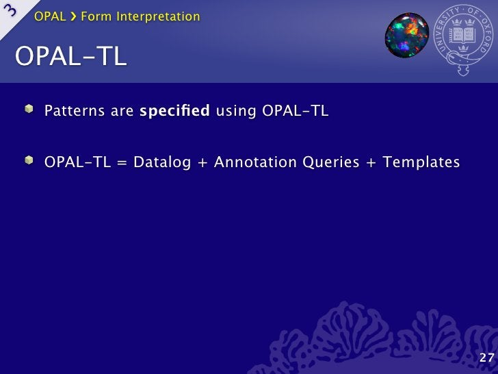 OPAL ›❯ Form Interpretation3OPAL-TL     Patterns are specified using OPAL-TL     OPAL-TL = Datalog + Annotation Queries + T...