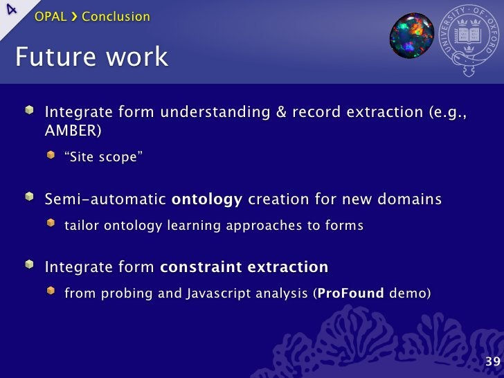 """OPAL ›❯ Conclusion4Future work     Integrate form understanding & record extraction (e.g.,     AMBER)        """"Site scope"""" ..."""