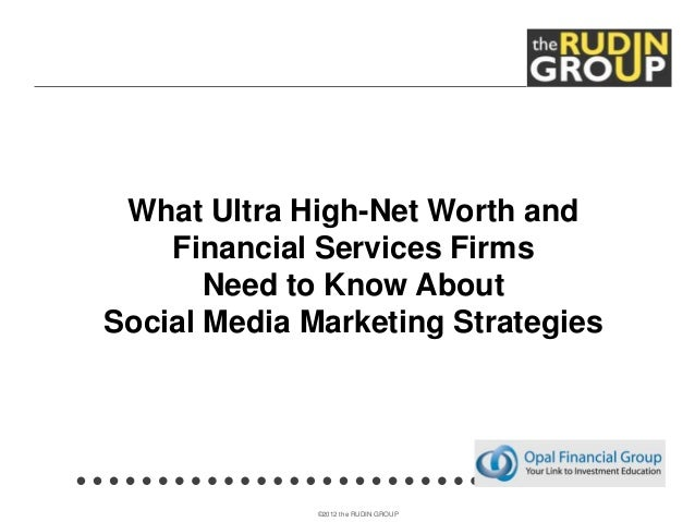 ©2012 the RUDIN GROUPWhat Ultra High-Net Worth andFinancial Services FirmsNeed to Know AboutSocial Media Marketing Strateg...