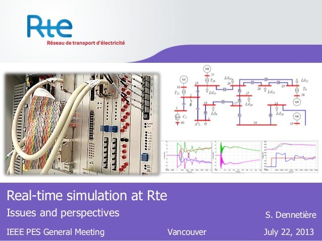 Real-time simulation at Rte Issues and perspectives IEEE PES General Meeting Vancouver July 22, 2013 S. Dennetière