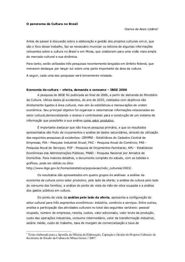 O panorama da Cultura no Brasil Clarice de Assis Libânio1 Antes de passar à discussão sobre a elaboração e gestão dos proj...