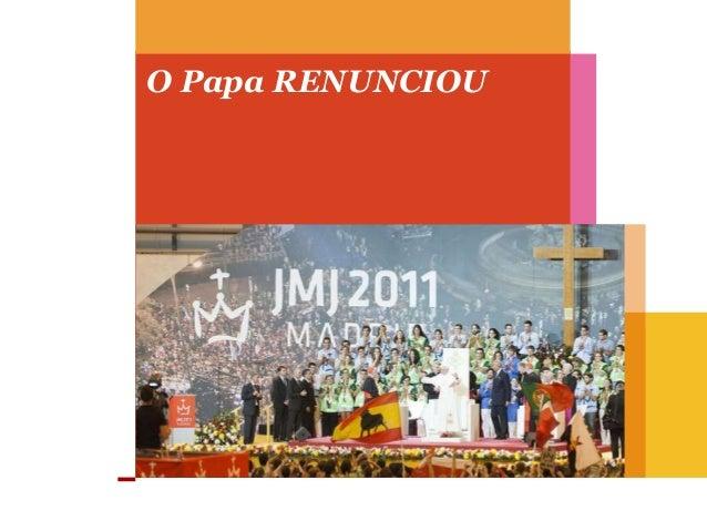 O Papa RENUNCIOU