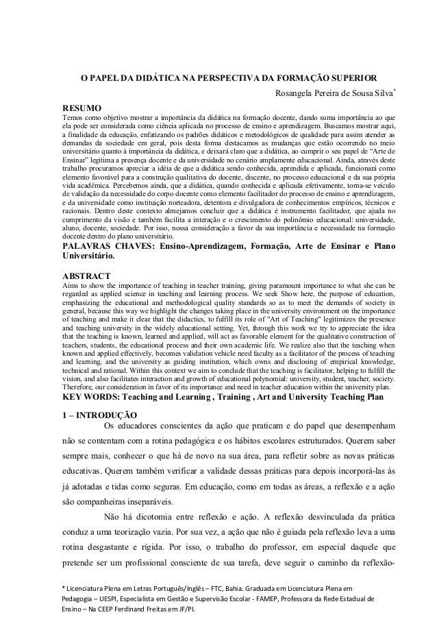 O PAPEL DA DIDÁTICA NA PERSPECTIVA DA FORMAÇÃO SUPERIOR Rosangela Pereira de Sousa Silva* RESUMO Temos como objetivo mostr...