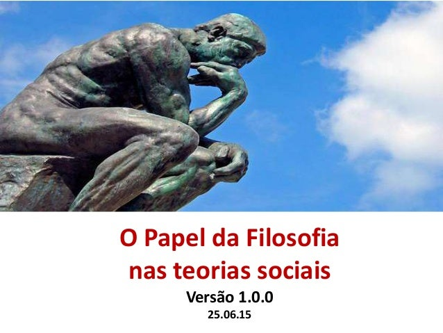 O Papel da Filosofia nas teorias sociais Versão 1.0.0 25.06.15
