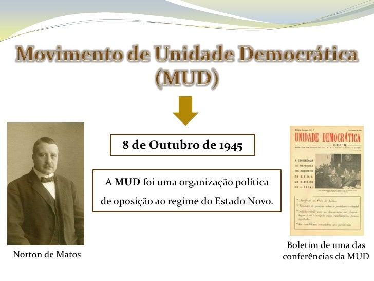 1948               Dissolvido pelo regime             MUDOposição    Debate                       Objetivosao Regime   Púb...