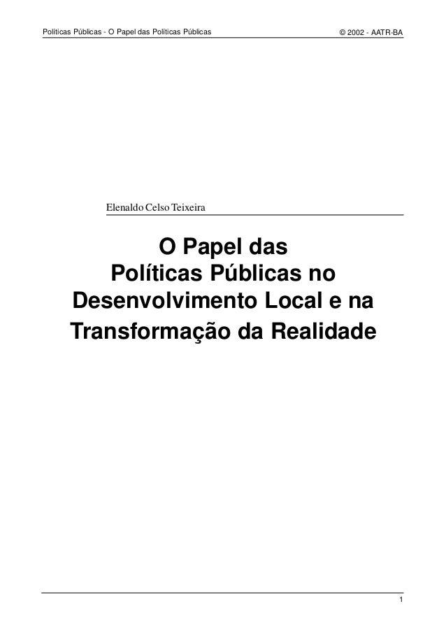 Políticas Públicas - O Papel das Políticas Públicas   © 2002 - AATR-BA                   Elenaldo Celso Teixeira          ...