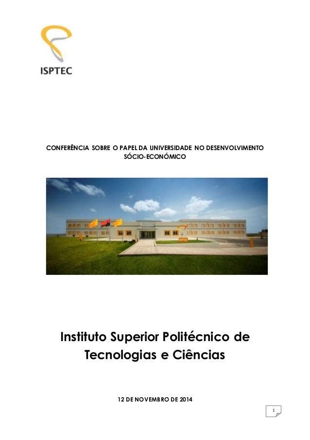 1  CONFERÊNCIA SOBRE O PAPEL DA UNIVERSIDADE NO DESENVOLVIMENTO  SÓCIO-ECONÓMICO  Instituto Superior Politécnico de  Tecno...
