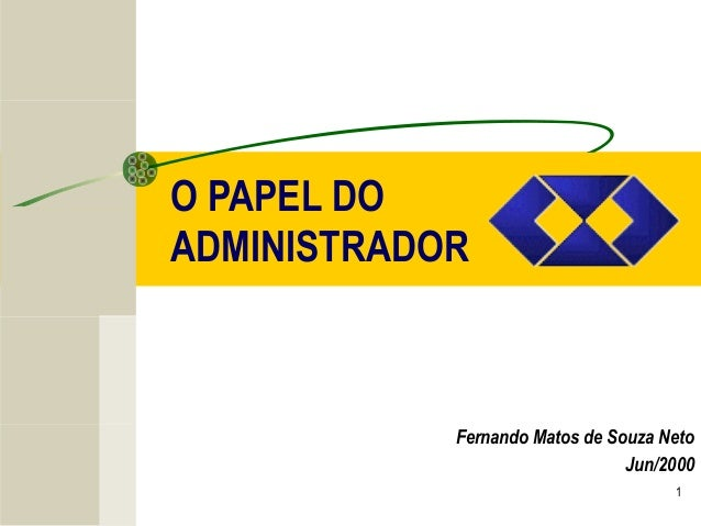 1 O PAPEL DO ADMINISTRADOR Fernando Matos de Souza Neto Jun/2000