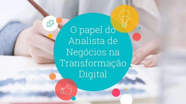 O papel do Analista de Negócios na Transformação Digital