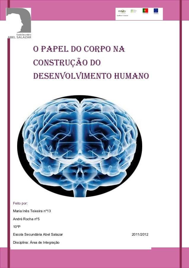 O papel dO cOrpO na             cOnstruçãO dO             desenvOlvimentO humanOFeito por:Maria Inês Teixeira nº13André Ro...