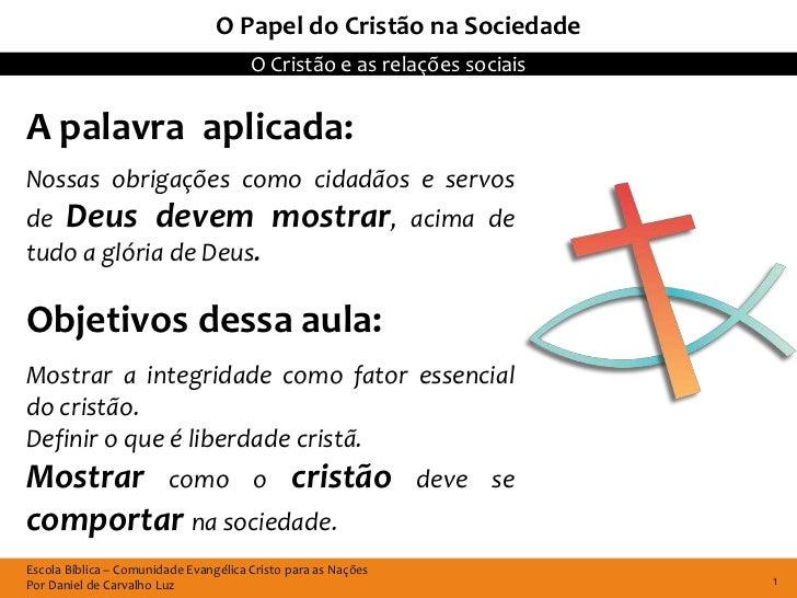 O Papel do Cristão na Sociedade                                       O Cristão e as relações sociaisA palavra aplicada:No...