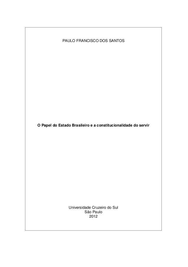 PAULO FRANCISCO DOS SANTOSO Papel do Estado Brasileiro e a constitucionalidade do servir                 Universidade Cruz...