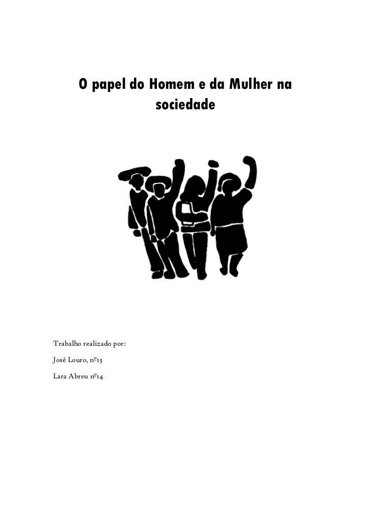 O papel do Homem e da Mulher na                    sociedadeTrabalho realizado por:José Louro, nº13Lara Abreu nº14