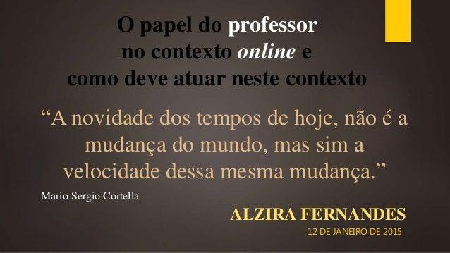 """O papel do professor no contexto online e como deve atuar neste contexto ALZIRA FERNANDES 12 DE JANEIRO DE 2015 """"A novidad..."""
