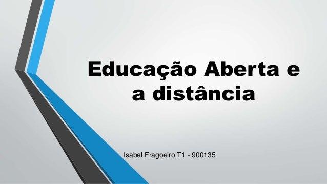 Educação Aberta e a distância Isabel Fragoeiro T1 - 900135