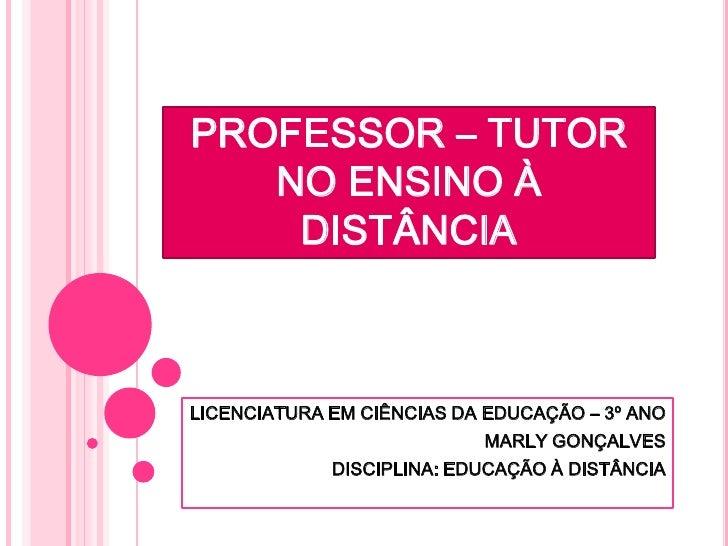 O PAPEL DOPROFESSOR – TUTOR   NO ENSINO À    DISTÂNCIALICENCIATURA EM CIÊNCIAS DA EDUCAÇÃO – 3º ANO                       ...