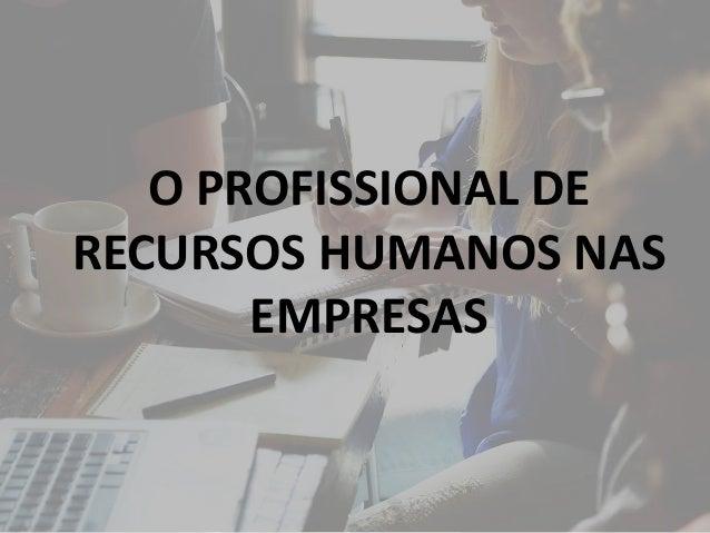 O PROFISSIONAL DE RECURSOS HUMANOS NAS EMPRESAS