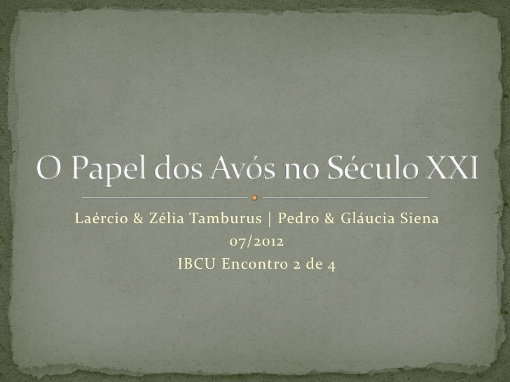 Laércio & Zélia Tamburus | Pedro & Gláucia Siena                    07/2012              IBCU Encontro 2 de 4