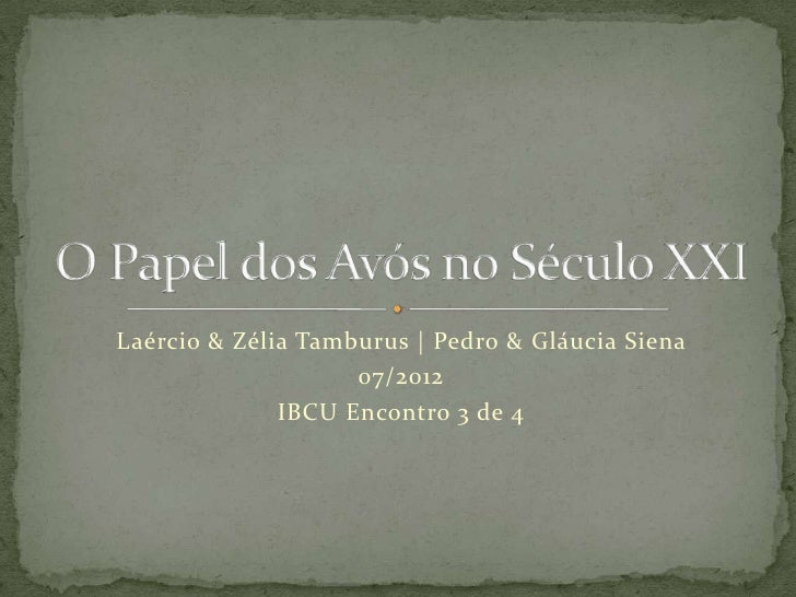 Laércio & Zélia Tamburus   Pedro & Gláucia Siena                    07/2012              IBCU Encontro 3 de 4