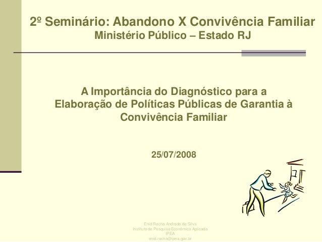 2º Seminário: Abandono X Convivência Familiar Ministério Público – Estado RJ  A Importância do Diagnóstico para a Elaboraç...