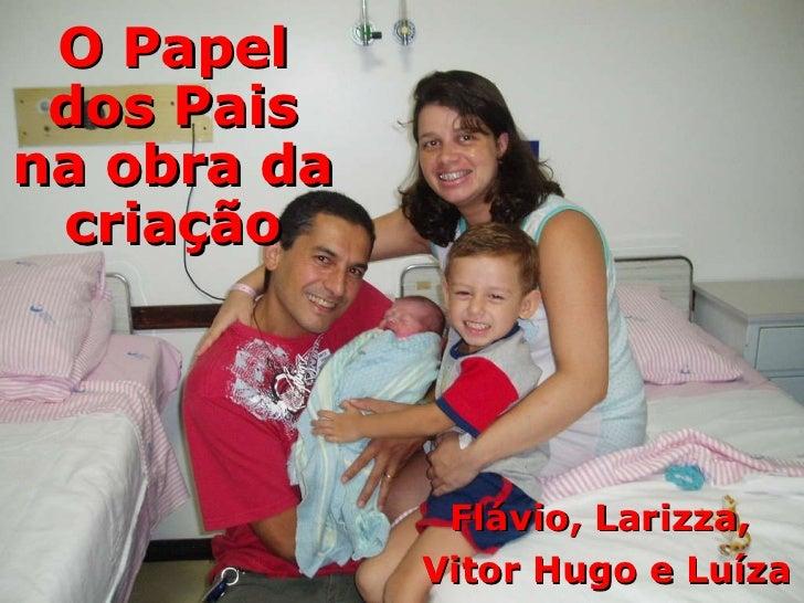 O Papel dos Pais na obra da criação Flávio, Larizza,  Vitor Hugo e Luíza